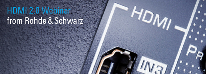 Rohde & Schwarz Webcast: HDMI 2 0   Testing the New 6G