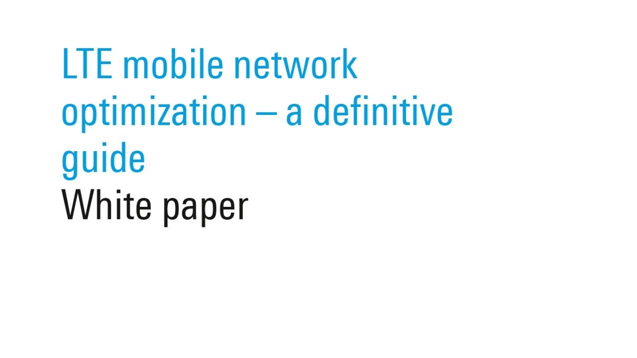 LTE mobile network optimization – a definitive guide white paper
